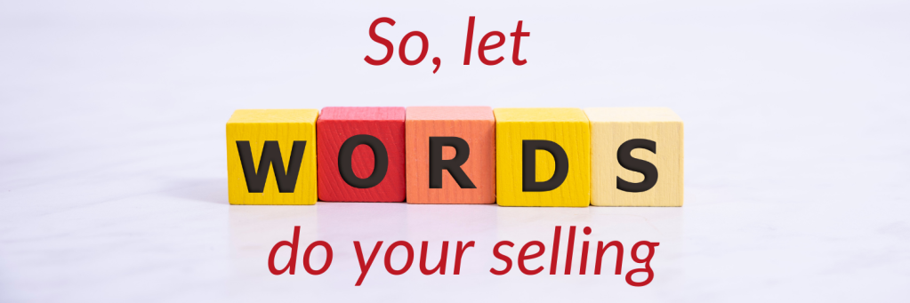 So, let words do your selling.  Copywriters can help you sell as a small business owner in the you.
